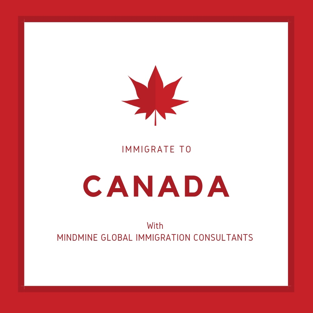 IMMIGRATE TO CANADA WITH MINDMINE GLOBAL IMMIGRATION CONSULTANTS