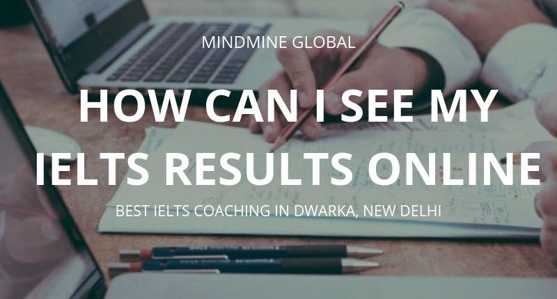 How Can I See My IELTS Result Online | Mindmine Global